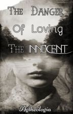 The Danger of Loving the Innocent by agtheologia