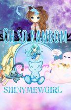 Oh so random by shinymewgirl