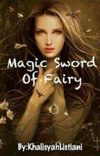 Magic Sword Of Fairy by KhalisyahListiani