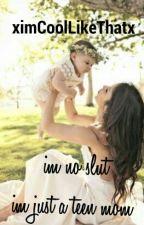 Im no slut I'm just a teen mom by xImCoolLikeThatx