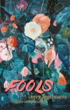 Fools • Corey Fogelmanis by yourstemporarily