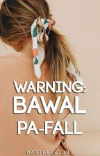 [Book 2] Warning: Bawal Pa-fall (ON-GOING) by marielicious