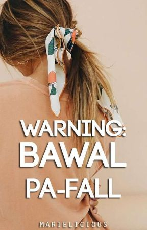[Book 2] Warning: Bawal Pa-fall (ON HOLD) by marielicious