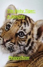 The Baby Tiger: A Journey by peggychow