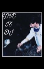 LOVE IS DJ by erenrftr