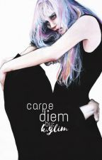carpe diem | #Wattys2017 by BloomingRose520
