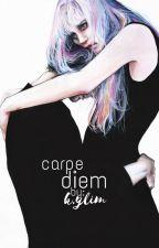 carpe diem | #Wattys2017 by BloomingRose520