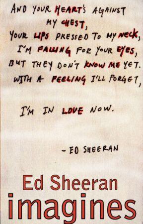 Ed Sheeran Imagines Completed One Shot Give Me Love Wattpad
