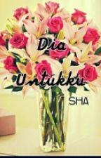 DIA UNTUKKU by ShaYusof