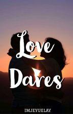 Love Dares(Under Revision) by imjeyuelay