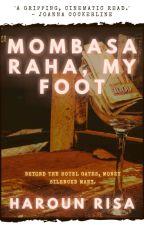 Mombasa Raha, My Foot. (#Wattys2017) by risaharoun