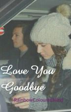 Love You Goodbye by RainbowColouredMind