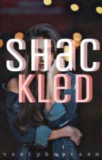 Shackled [COMPLETED] by vastphantasm