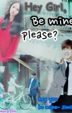 Hey Girl,Be Mine! Please? by jiminie_pabo95liner