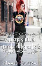 Apenas Uma Garota Diferente 2 by Maenaah