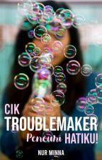 Cik Troublemaker Pencuri Hatiku! by nur_minna