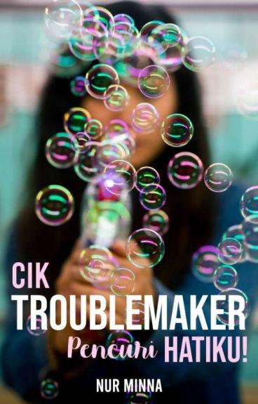 Cik Troublemaker Pencuri Hatiku!