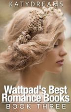 Wattpad's Best Romance Books (Book Three) by KatyDreams