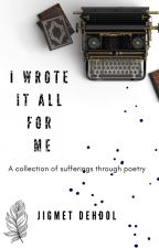 I Wrote It All For Me by Euphoric_pen