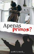 Apenas Primos?   by Amrzinho_