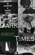 Dark Times. by twxgirls