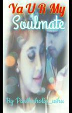 Ya U R My Soulmate (Editing) {Completed} by Sarcastic_bing
