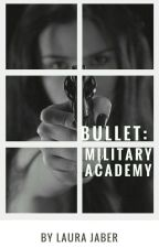 Bullet: Military Academy Trilogy  by LauraJaber
