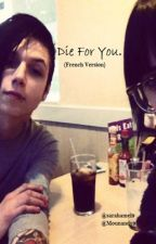 Die For You. {A Beautiful Andrew D.Biersack Love Story} (French Version) by Sarahamel9