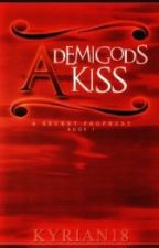 A Demigod's Kiss I : A Secret Prophesy [2013] by Kyrian18