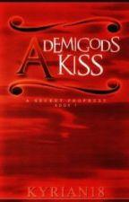 A Demigod's Kiss I : A Secret Prophesy [2013] by Kyrian18