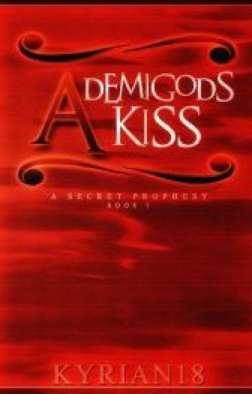 A Demigod's Kiss I : A Secret Prophesy [2013]