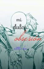 Mi Dulce Obsesión by KayserDiSryder