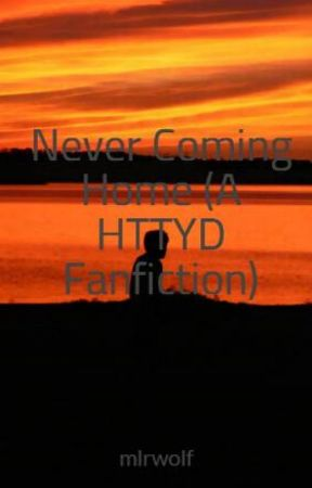 Never Coming Home (A HTTYD Fanfiction) - Chapter 1 - Wattpad