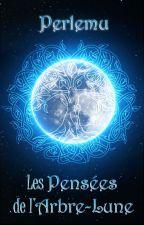 Les Pensées de l'Arbre-Lune by Perlemu