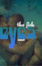 Fish Eyes,,Mprey,, by koko97