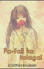 Pa-fall ka talaga! (One Shot) by sathyoo