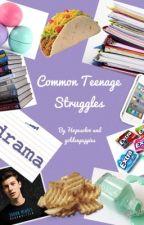 Common Teenage Struggles by awesomebffs1