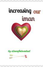 Increasing Our Iman by slaveofAlwadud