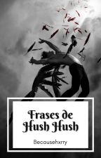 FRASES DE HUSH HUSH by Lxrry-y