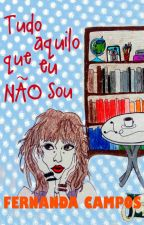 Tudo Aquilo Que Eu Não Sou (DEGUSTAÇÃO) by nanzcampos