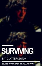 Surviving | Sequel To Whatever The Hell We Want by glxtterashton