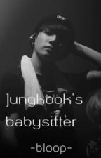 Jungkook's babysitter by -bloopbloop-