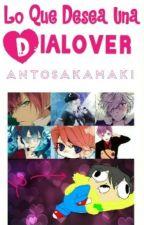 Lo Que Desea Una Dialover by Antosakamaki