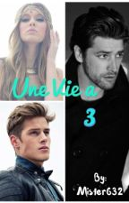Une vie à 3 [En Très Grosse Pause] by Mister632