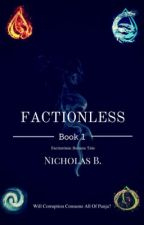Factionless(#Wattys2016) by sgtlemon