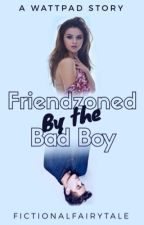 Friend Zoned By The Badboy by fictionalfairytale