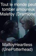Tout le monde peut tomber amoureux Malefoy (Dramione) by ImmaHelenaistBitch