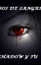 Ojos de sangre                      - Shadow y tu - by ZairaFazbearRocha