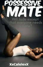 Possessive Mate (BWWM) by XxCalelexX