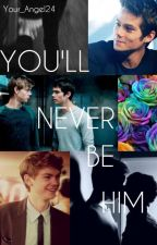 You'll Never Be Him [Newtmas] by Your_Angel24